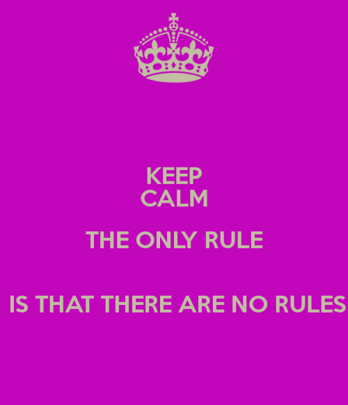 Keep-calm-the-only-rule-is-that-there-are-no-rules-4